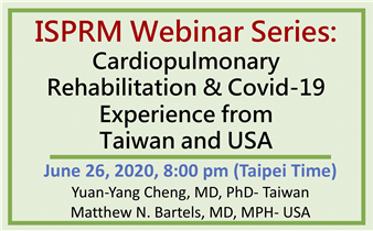 ISPRM Webinar Series: Cardiopulmonary Rehabilitation & Covid-19 - Experience from Taiwan and USA